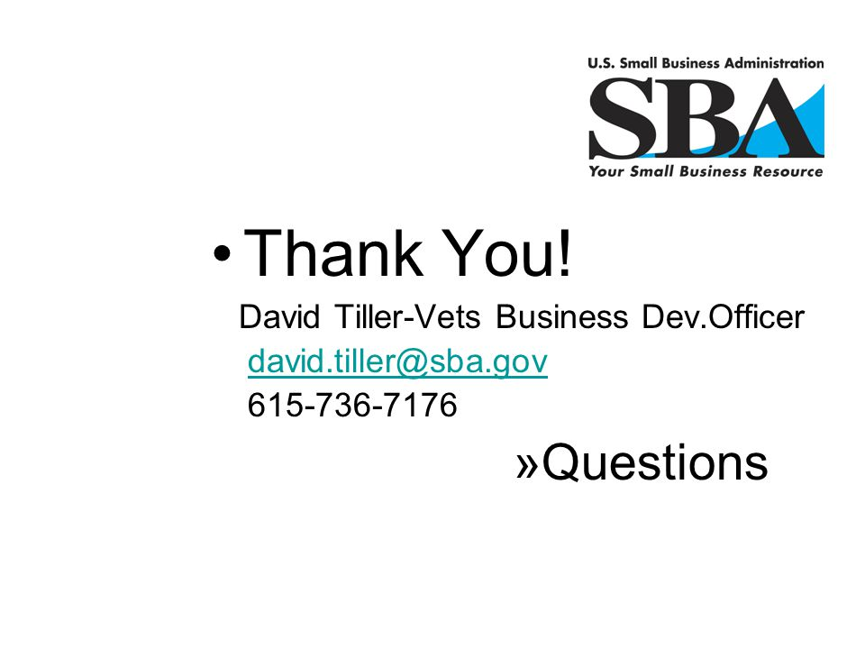 Thank You! Questions David Tiller-Vets Business Dev.Officer