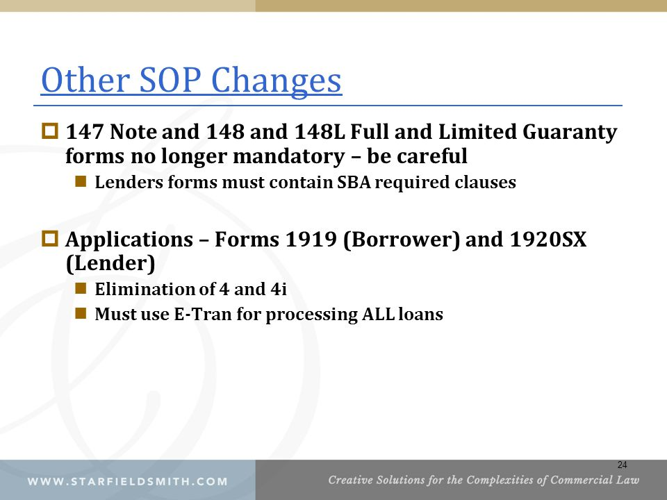 Other SOP Changes 147 Note and 148 and 148L Full and Limited Guaranty forms no longer mandatory – be careful.