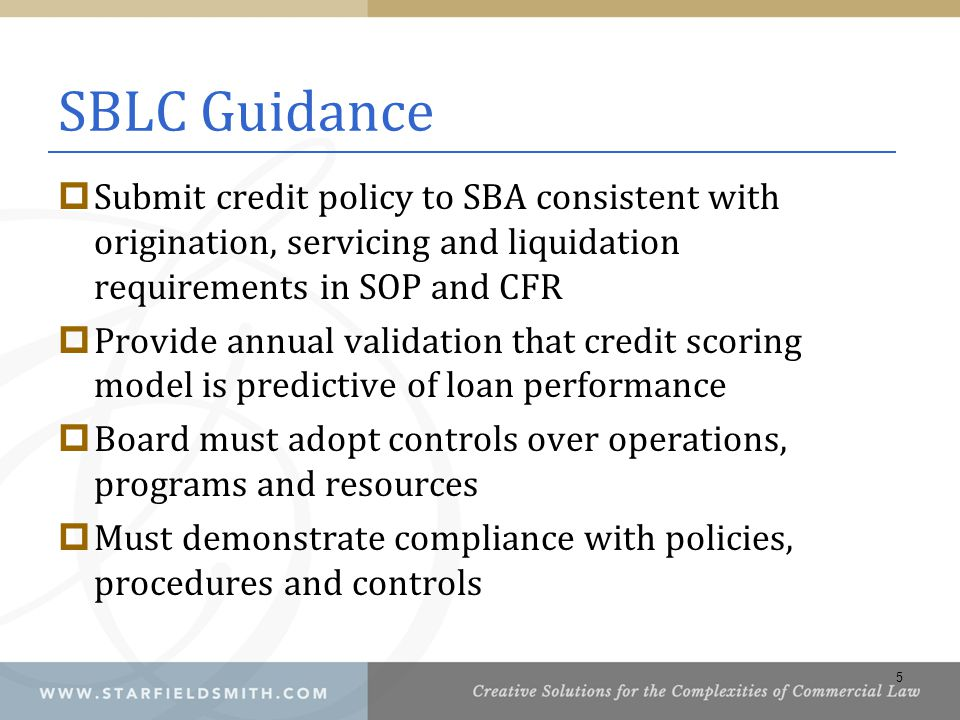 SBLC Guidance Submit credit policy to SBA consistent with origination, servicing and liquidation requirements in SOP and CFR.