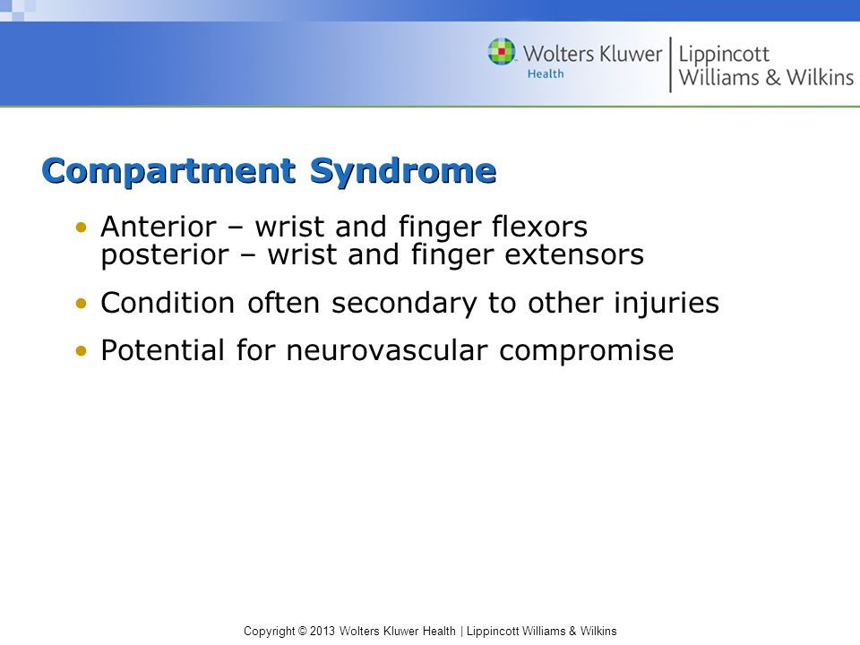 Compartment Syndrome Anterior – wrist and finger flexors posterior – wrist and finger extensors. Condition often secondary to other injuries.