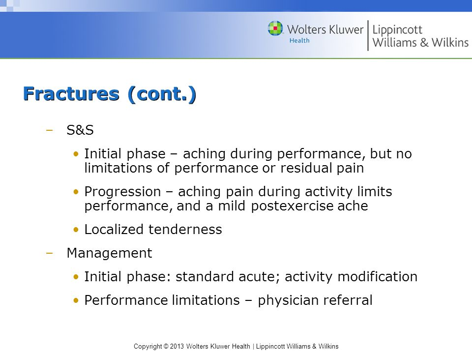 Fractures (cont.) S&S. Initial phase – aching during performance, but no limitations of performance or residual pain.