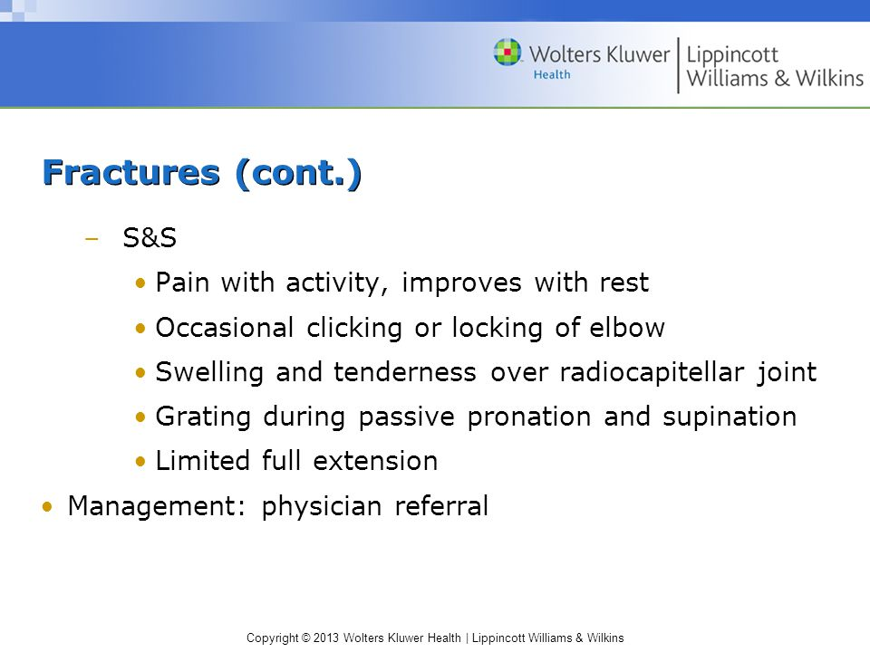 Fractures (cont.) S&S Pain with activity, improves with rest