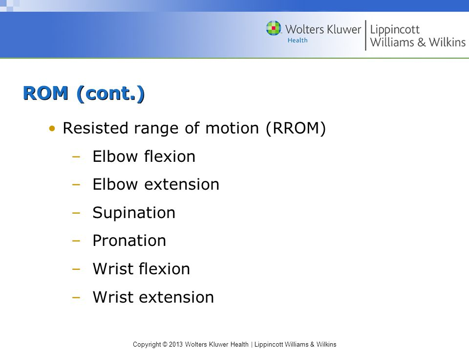 ROM (cont.) Resisted range of motion (RROM) Elbow flexion