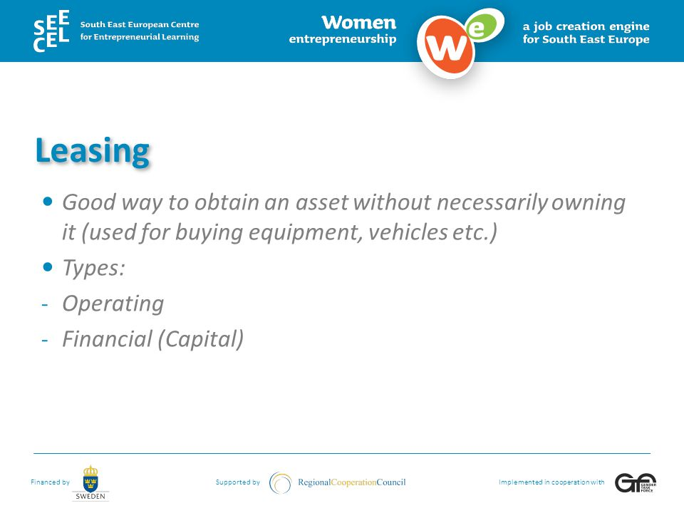 Leasing Good way to obtain an asset without necessarily owning it (used for buying equipment, vehicles etc.)