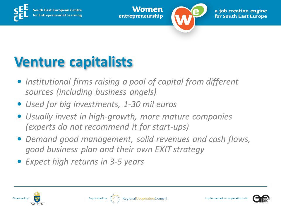 Venture capitalists Institutional firms raising a pool of capital from different sources (including business angels)