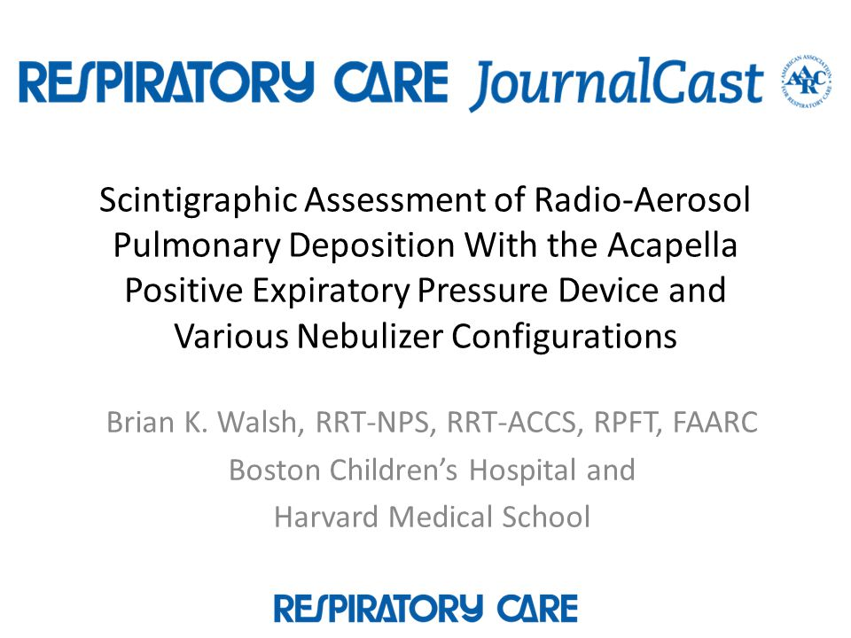 Scintigraphic Assessment of Radio-Aerosol Pulmonary Deposition With the Acapella Positive Expiratory Pressure Device and Various Nebulizer Configurations