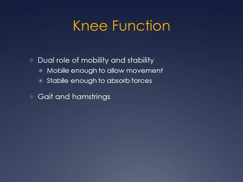 Knee Function Dual role of mobility and stability Gait and hamstrings