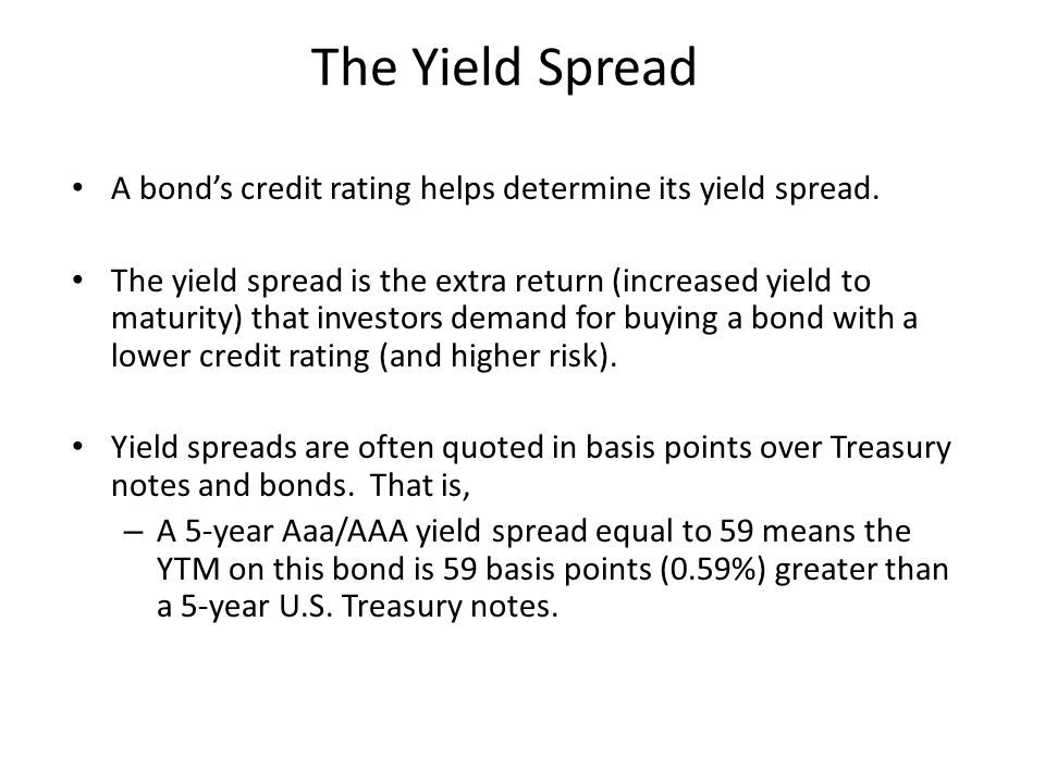 The Yield Spread A bond's credit rating helps determine its yield spread.