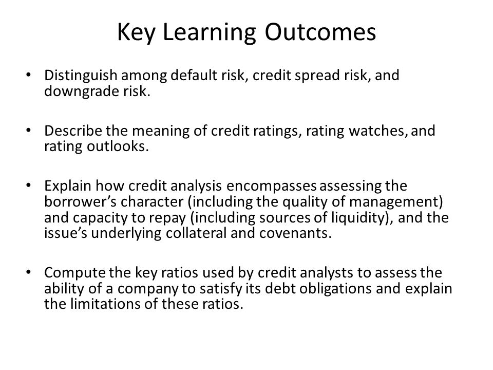 Key Learning Outcomes Distinguish among default risk, credit spread risk, and downgrade risk.