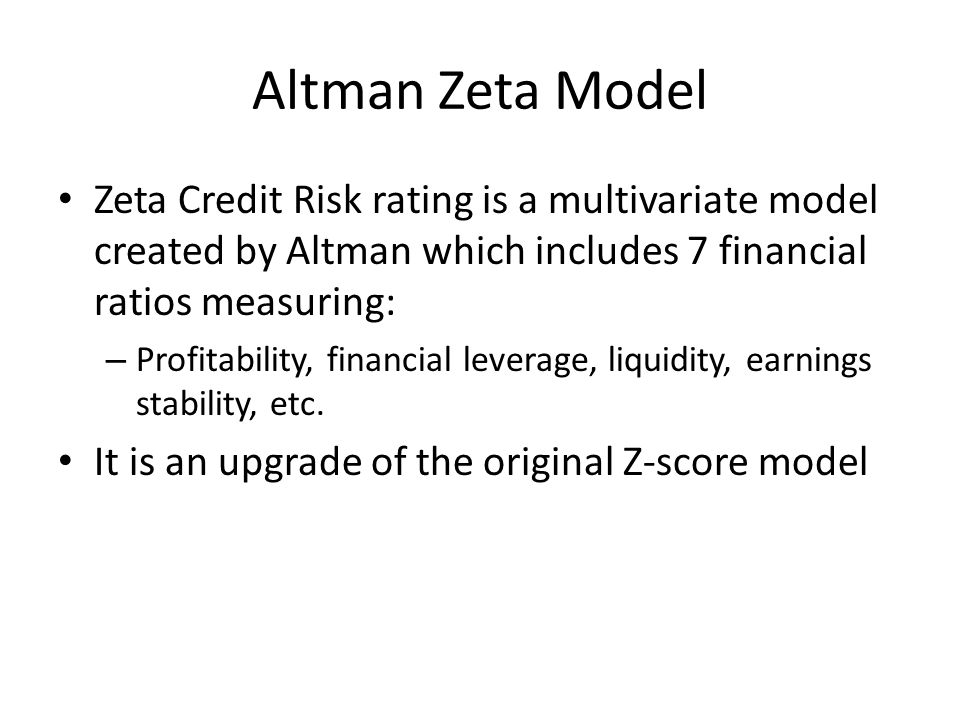 Altman Zeta Model Zeta Credit Risk rating is a multivariate model created by Altman which includes 7 financial ratios measuring: