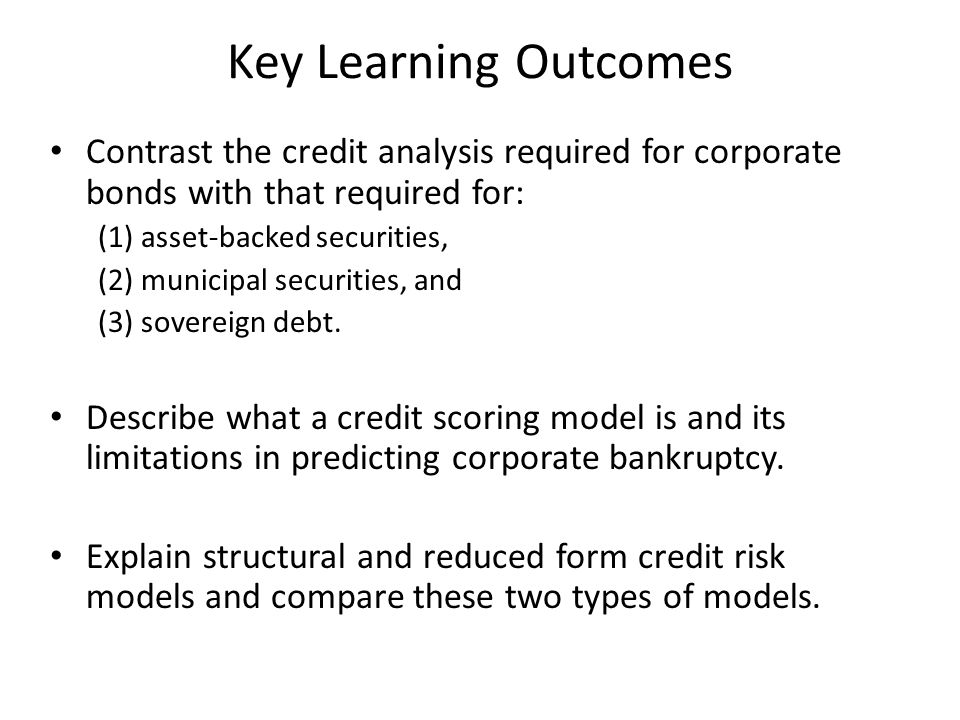 Key Learning Outcomes Contrast the credit analysis required for corporate bonds with that required for: