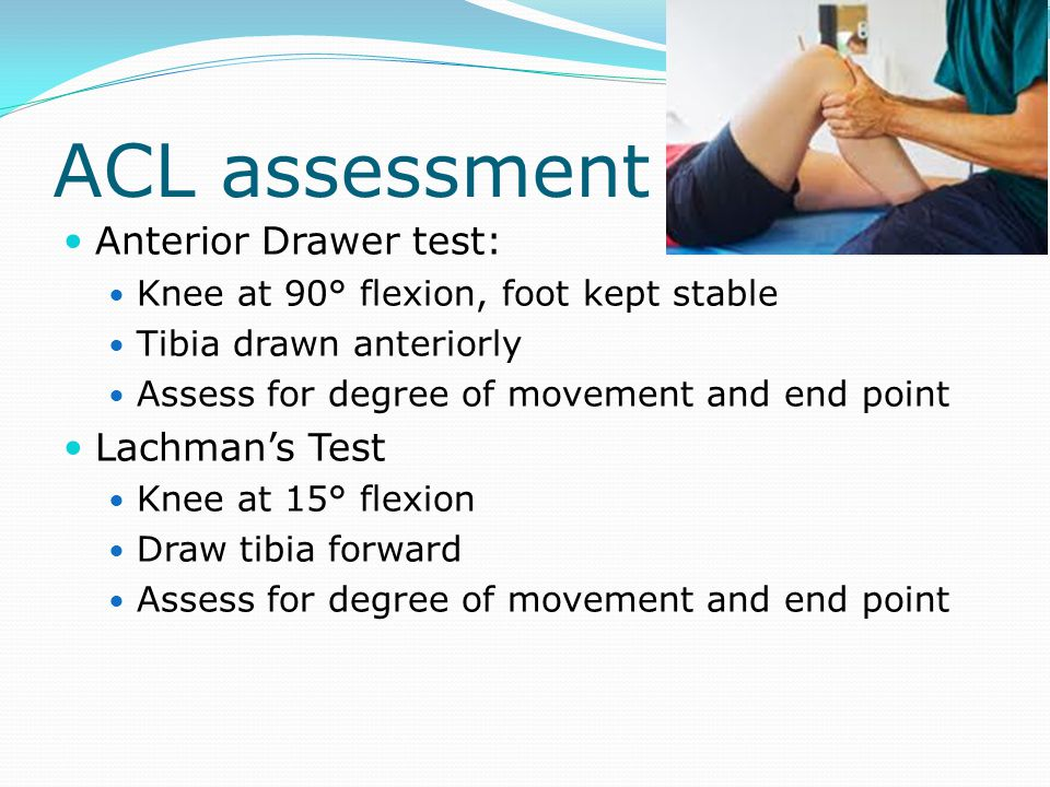 ACL assessment Anterior Drawer test: Lachman's Test