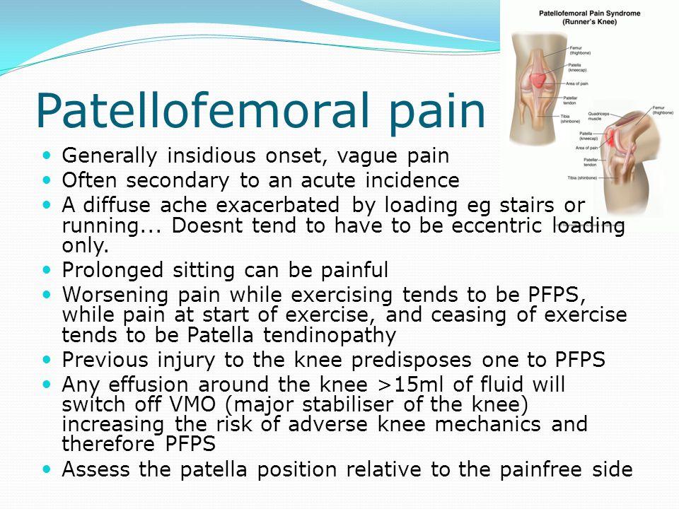 Patellofemoral pain Generally insidious onset, vague pain