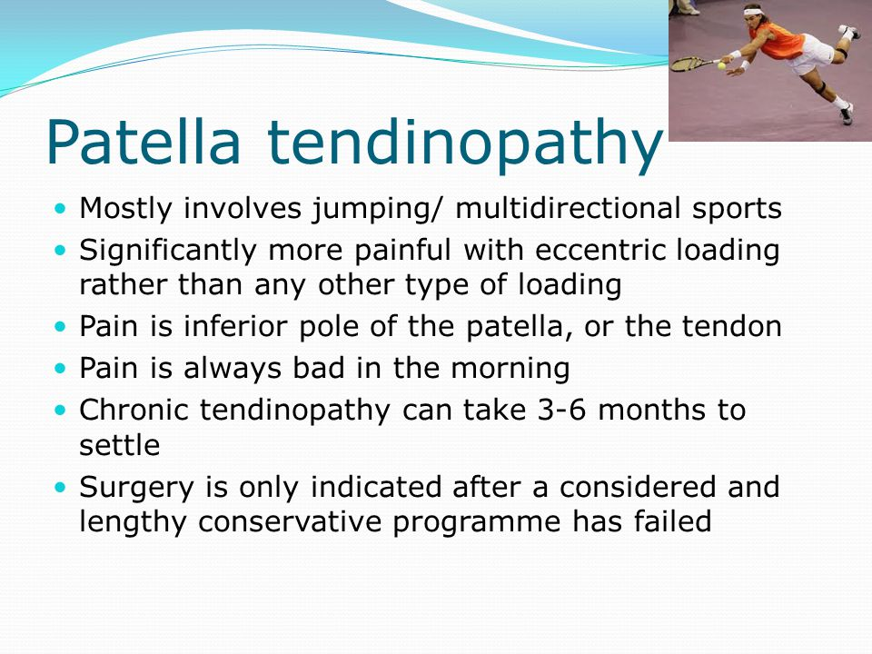 Patella tendinopathy Mostly involves jumping/ multidirectional sports