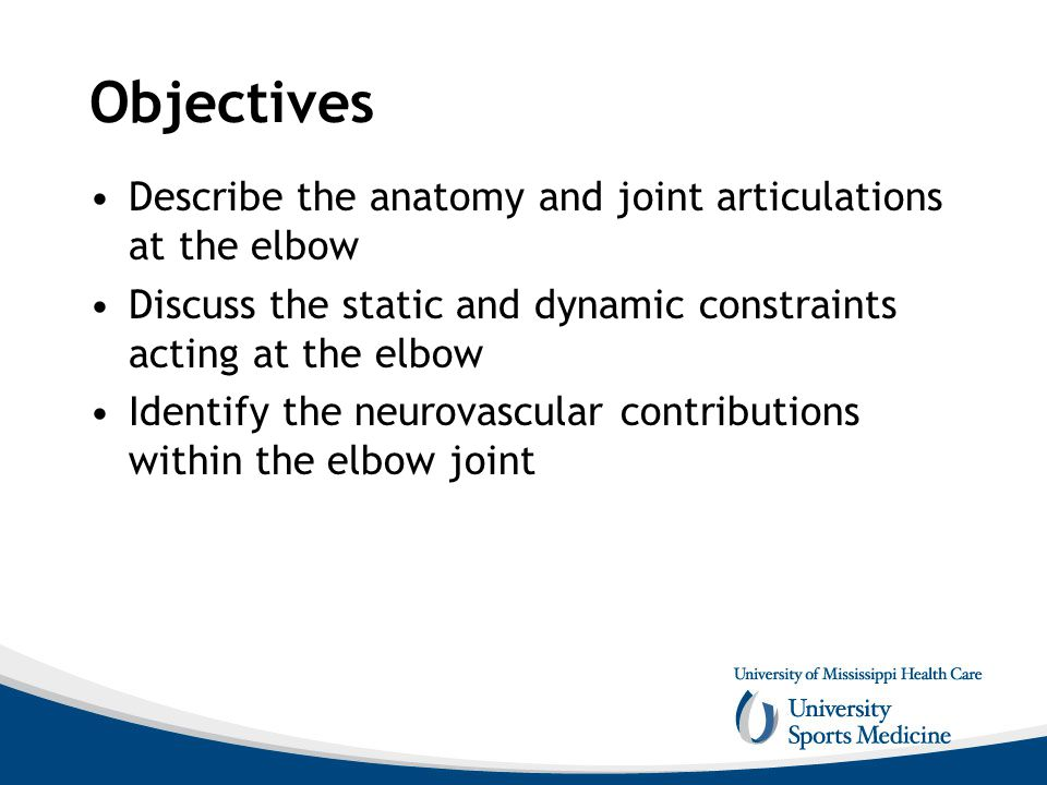 Objectives Describe the anatomy and joint articulations at the elbow