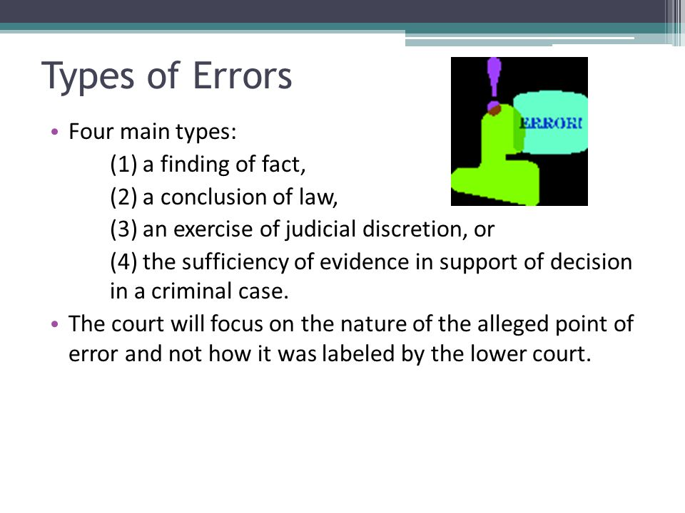 Types of Errors Four main types: (1) a finding of fact,
