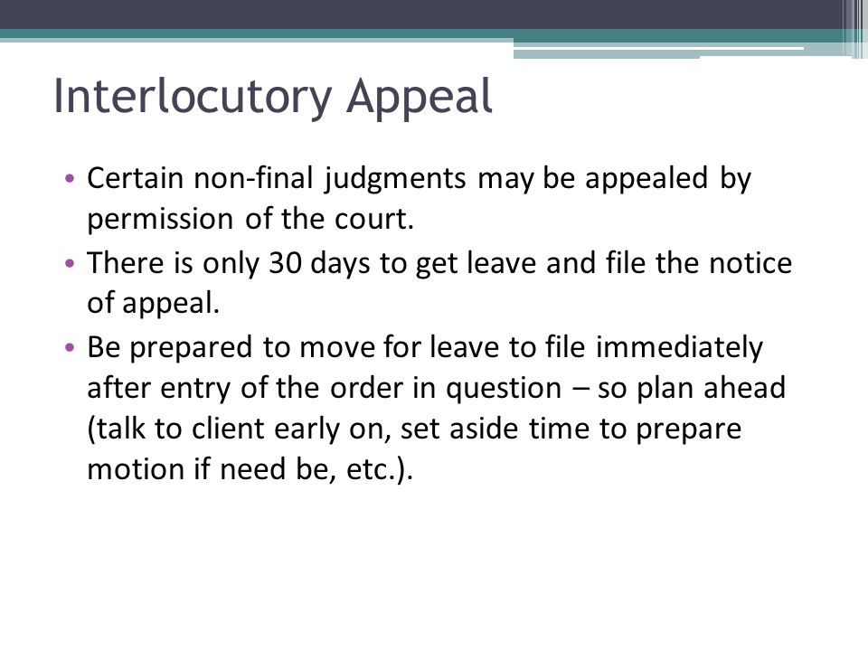 Interlocutory Appeal Certain non-final judgments may be appealed by permission of the court.