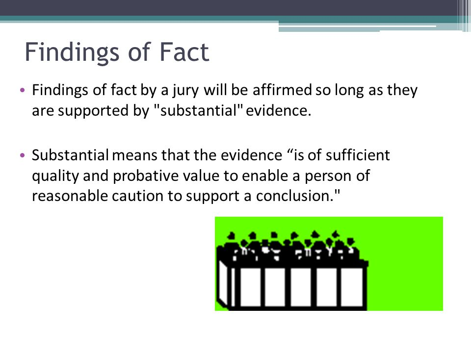 Findings of Fact Findings of fact by a jury will be affirmed so long as they are supported by substantial evidence.