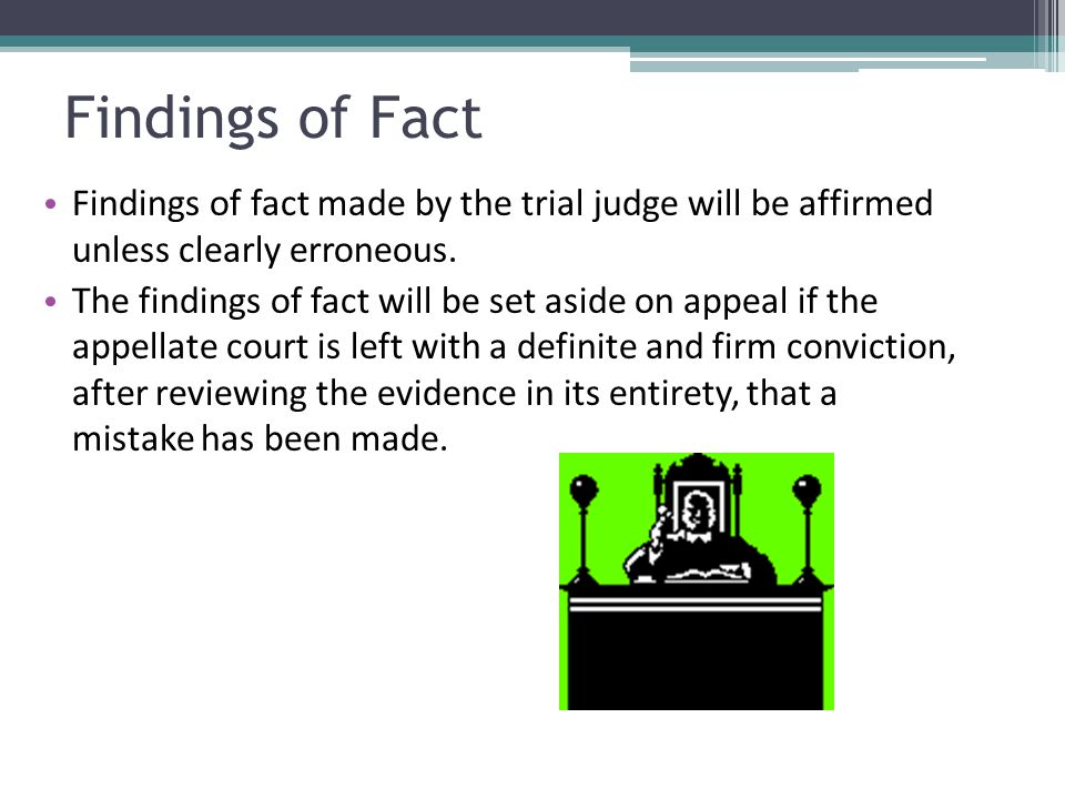 Findings of Fact Findings of fact made by the trial judge will be affirmed unless clearly erroneous.