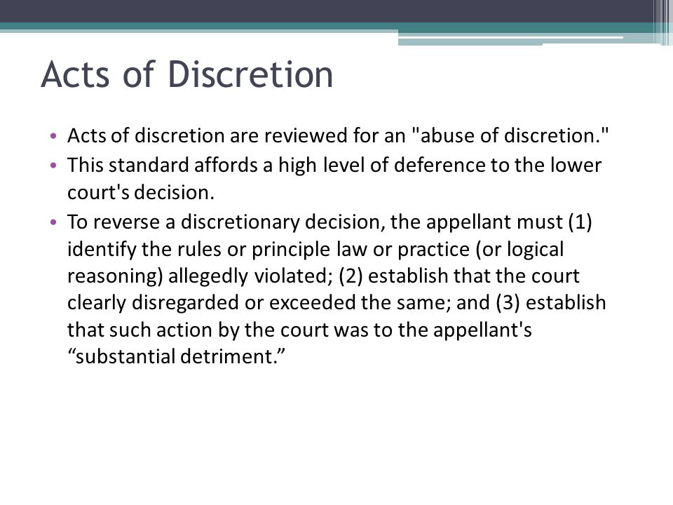 Acts of Discretion Acts of discretion are reviewed for an abuse of discretion.