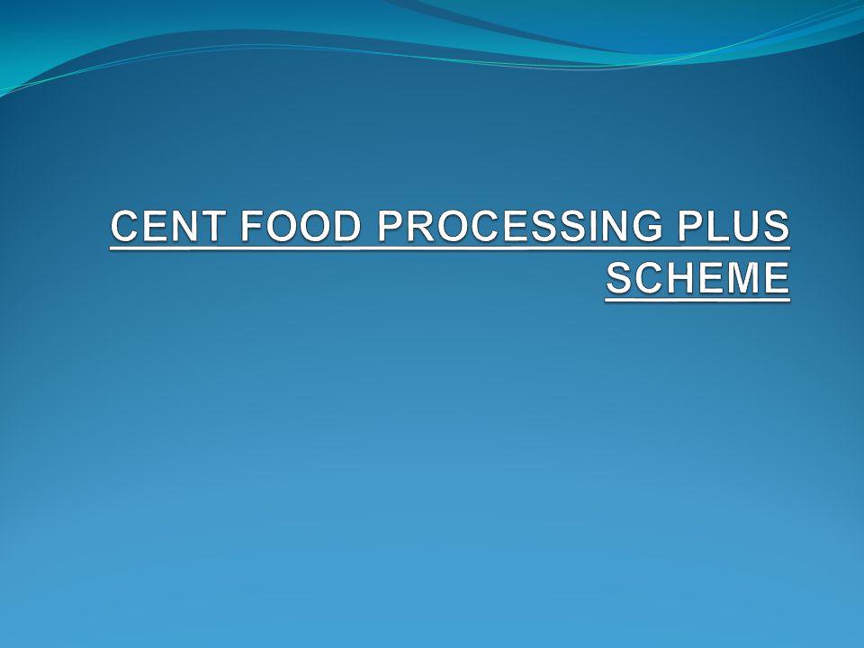 CENT FOOD PROCESSING PLUS SCHEME