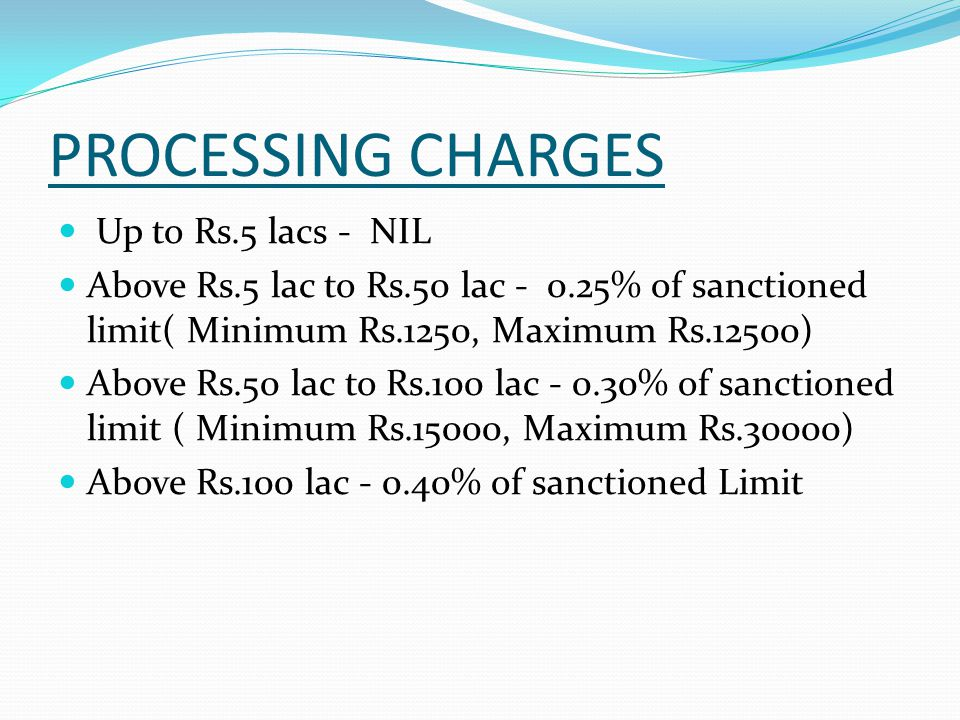 PROCESSING CHARGES Up to Rs.5 lacs - NIL