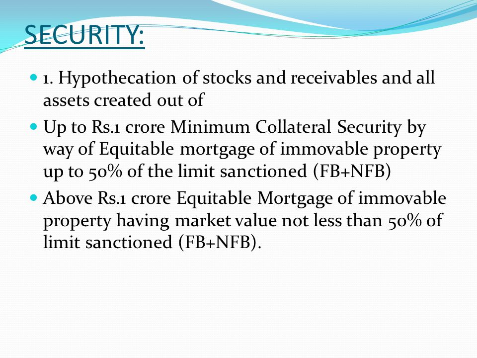 SECURITY: 1. Hypothecation of stocks and receivables and all assets created out of.