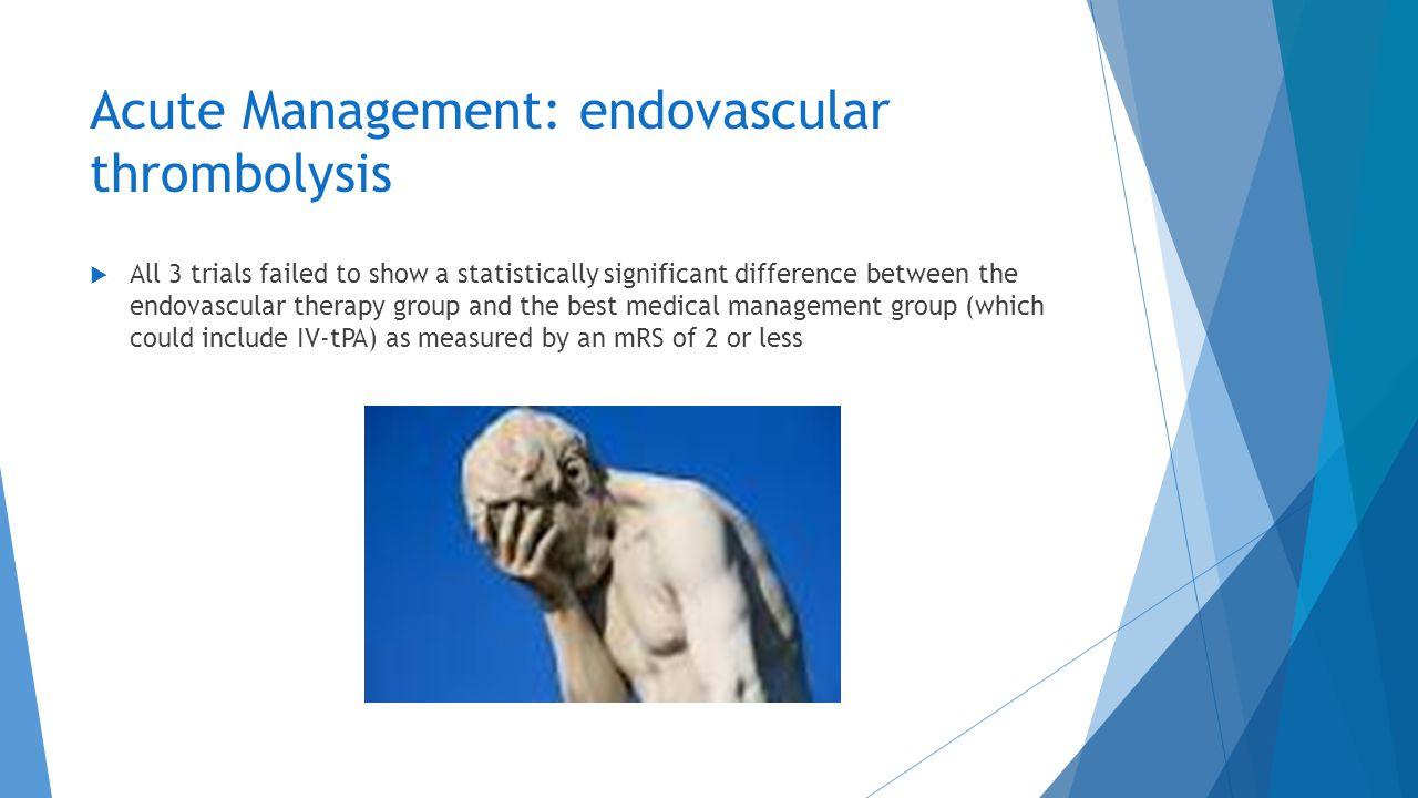 Acute Management: endovascular thrombolysis