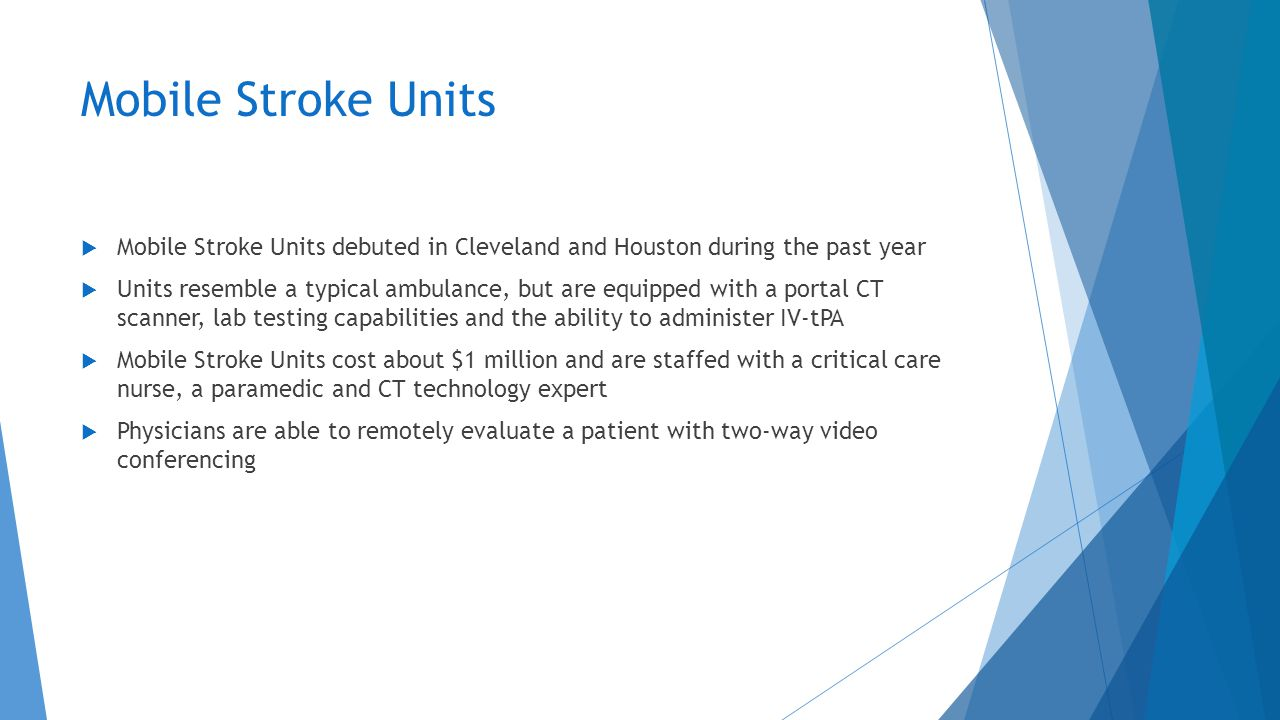 Mobile Stroke Units Mobile Stroke Units debuted in Cleveland and Houston during the past year.