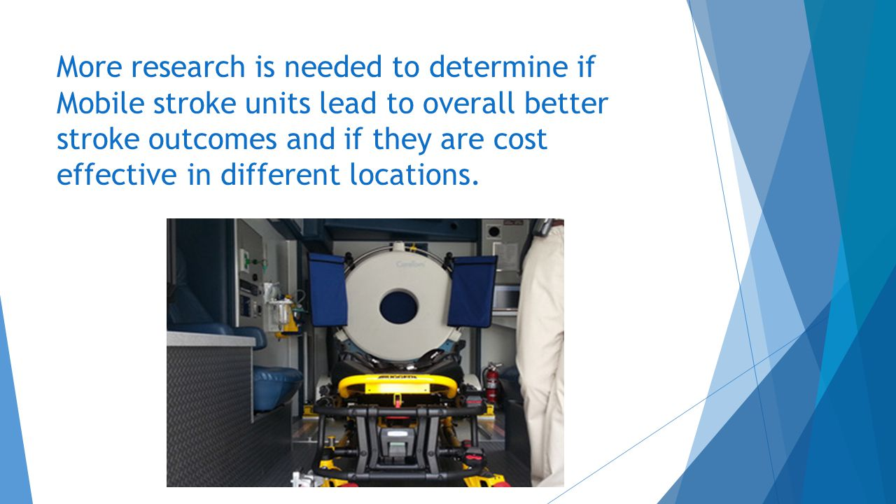 More research is needed to determine if Mobile stroke units lead to overall better stroke outcomes and if they are cost effective in different locations.