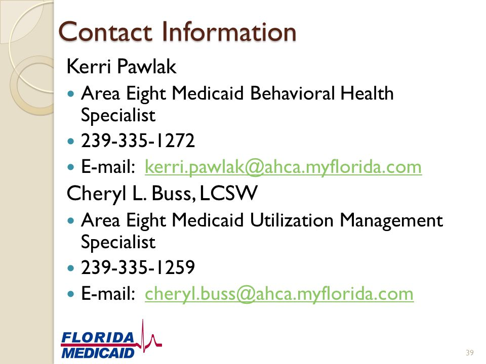 Contact Information Kerri Pawlak. Area Eight Medicaid Behavioral Health Specialist. 239-335-1272.