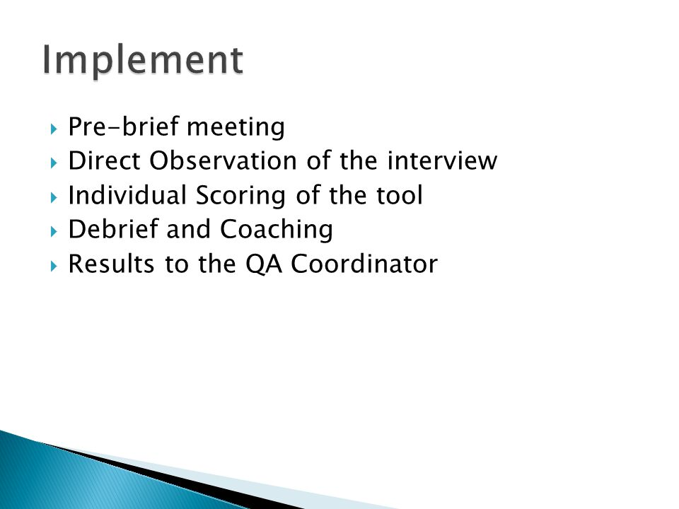 Implement Pre-brief meeting Direct Observation of the interview