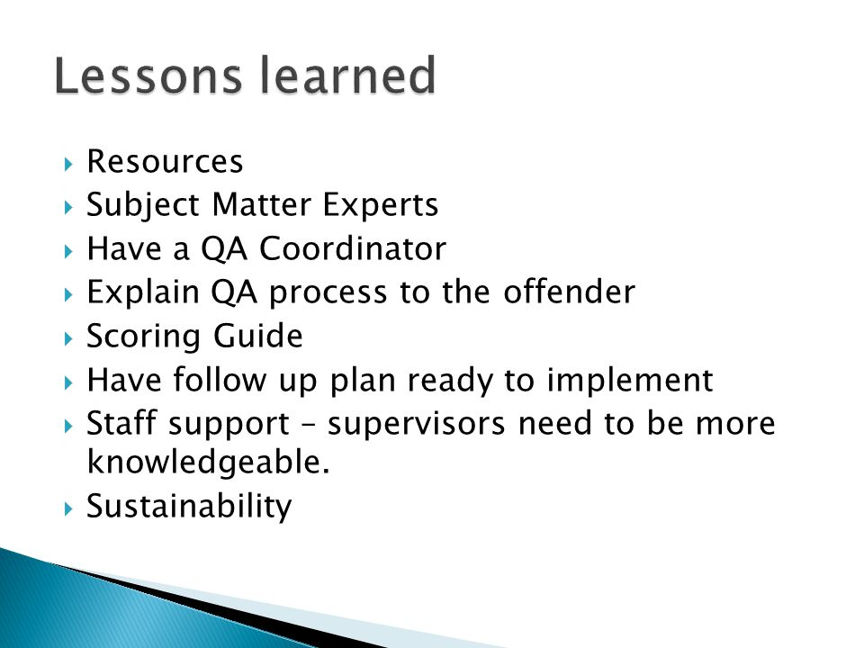 Lessons learned Resources Subject Matter Experts Have a QA Coordinator