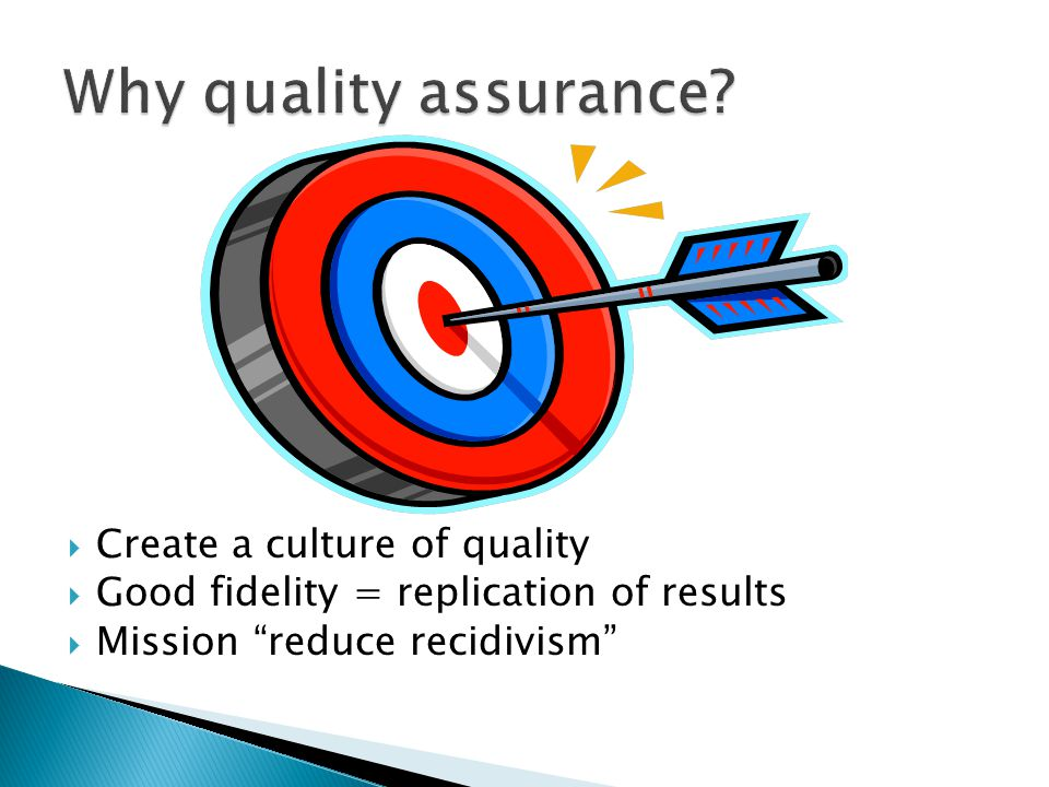 Why quality assurance Create a culture of quality