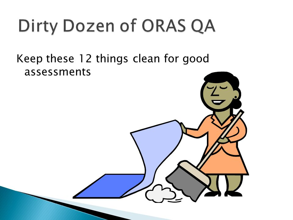 Dirty Dozen of ORAS QA Keep these 12 things clean for good assessments