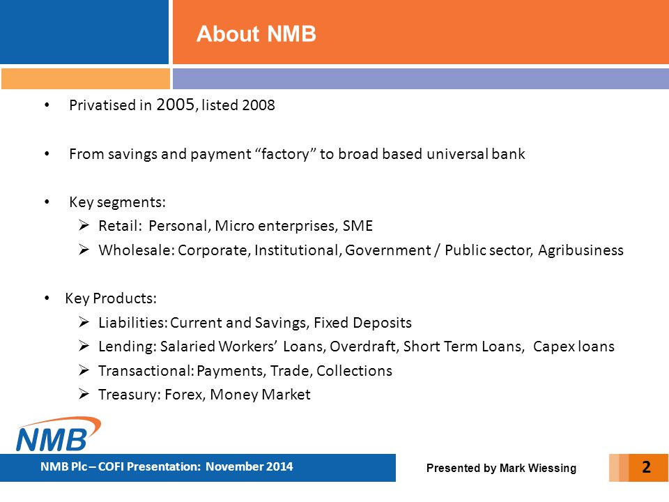 About NMB Privatised in 2005, listed 2008