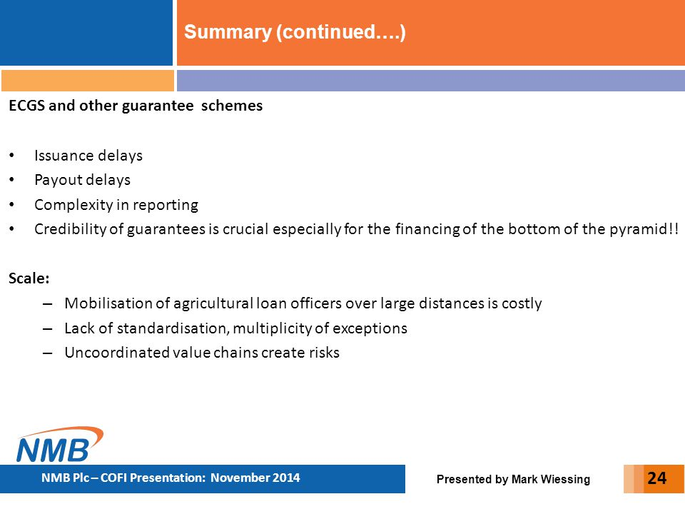 Summary (continued….) ECGS and other guarantee schemes Issuance delays