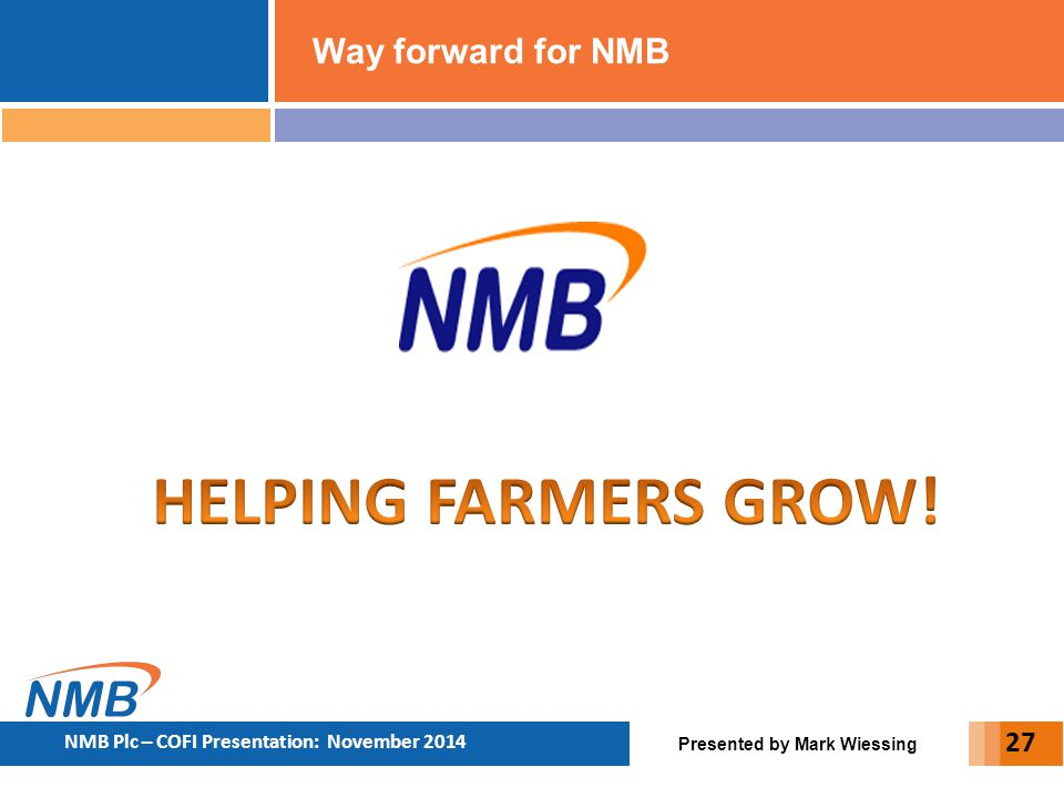 HELPING FARMERS GROW! Way forward for NMB