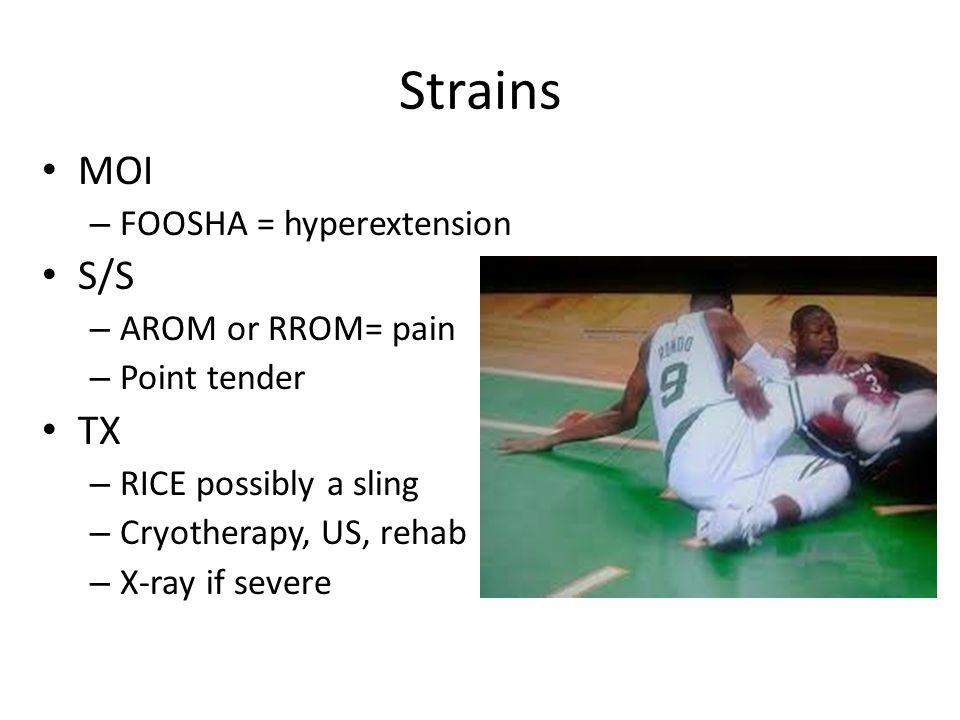Strains MOI S/S TX FOOSHA = hyperextension AROM or RROM= pain