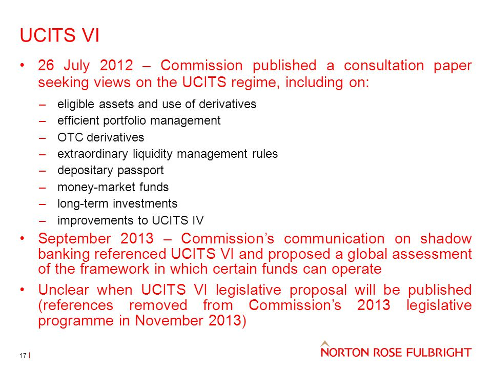 UCITS VI 26 July 2012 – Commission published a consultation paper seeking views on the UCITS regime, including on: