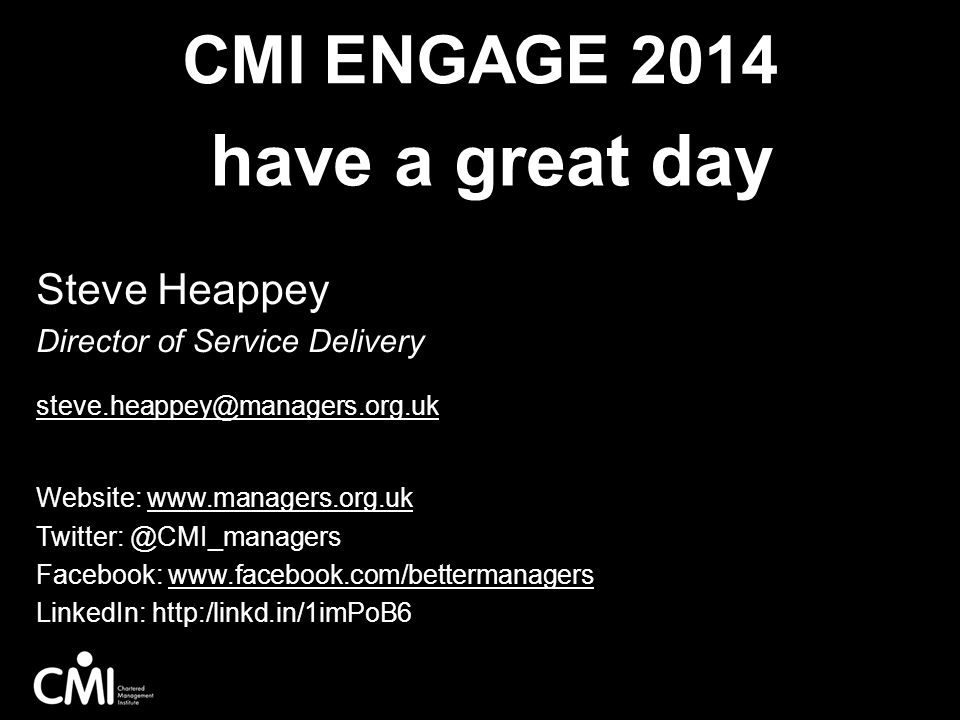 have a great day CMI ENGAGE 2014 Steve Heappey