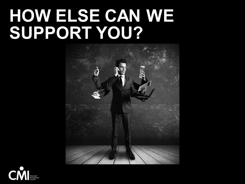 How else can we support you