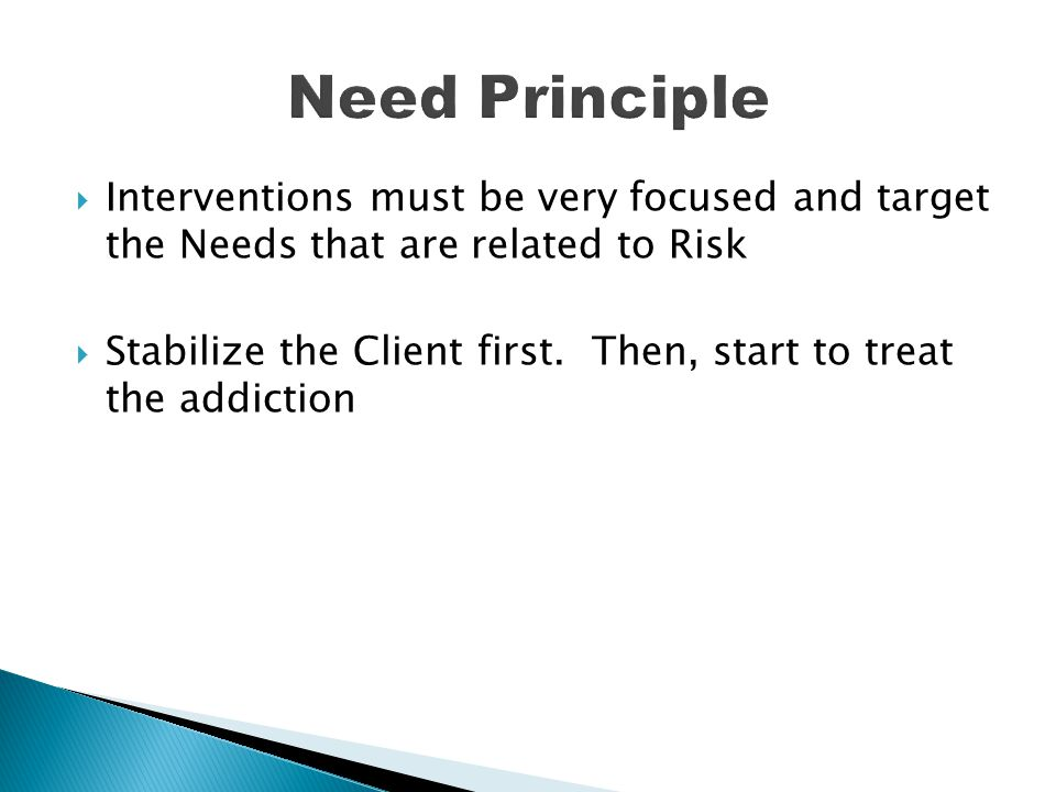 Need Principle Interventions must be very focused and target the Needs that are related to Risk.