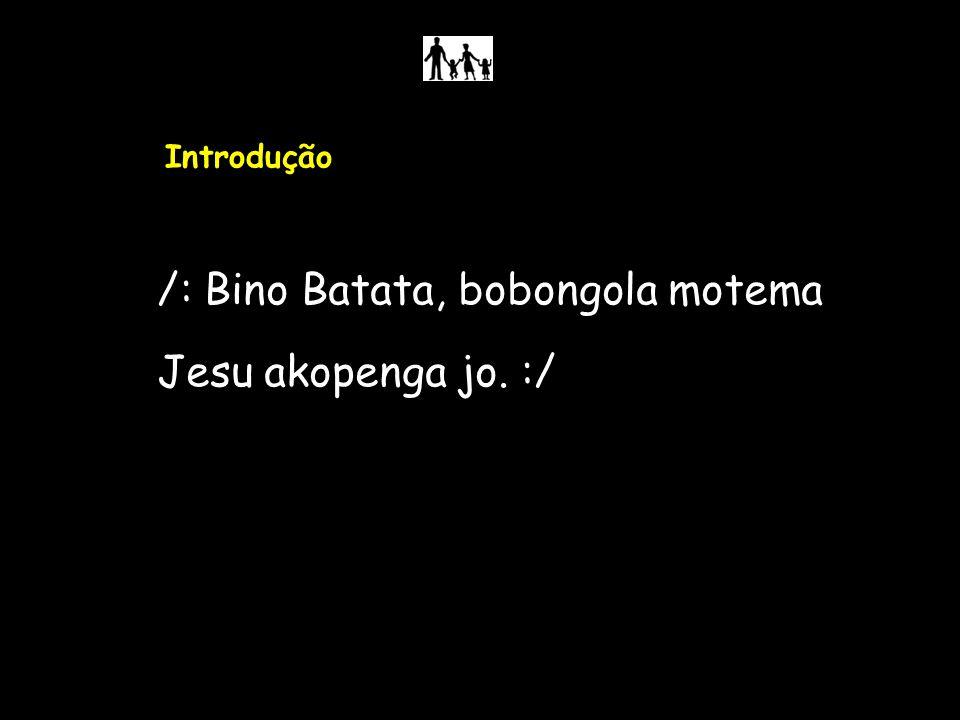 /: Bino Batata, bobongola motema Jesu akopenga jo. :/