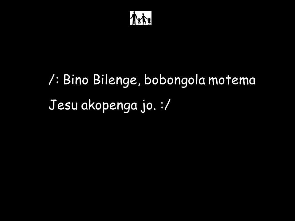 /: Bino Bilenge, bobongola motema