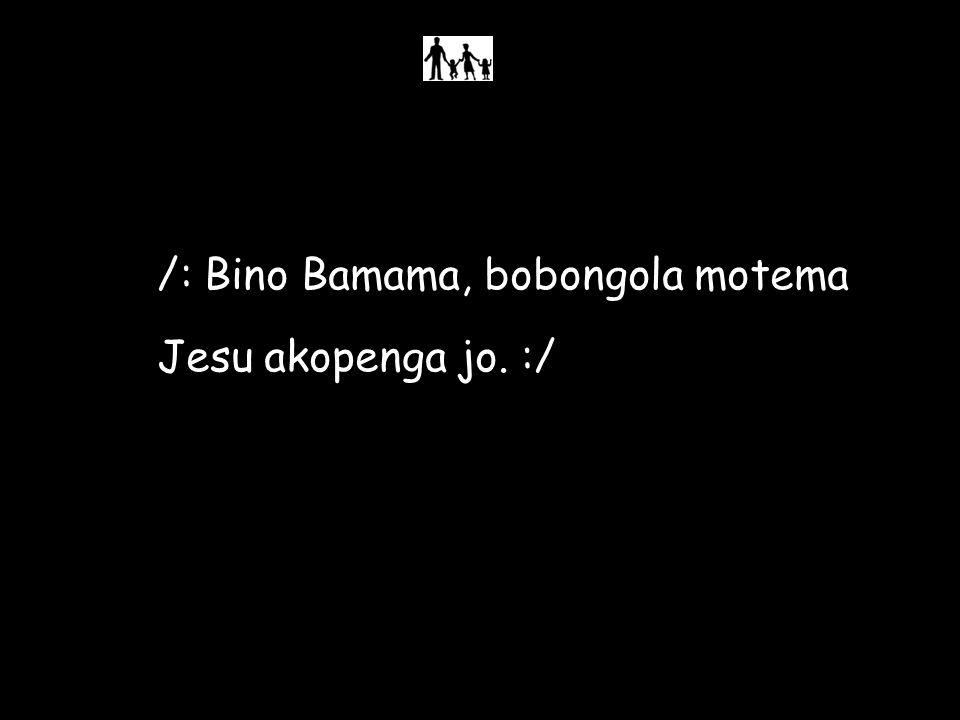 /: Bino Bamama, bobongola motema