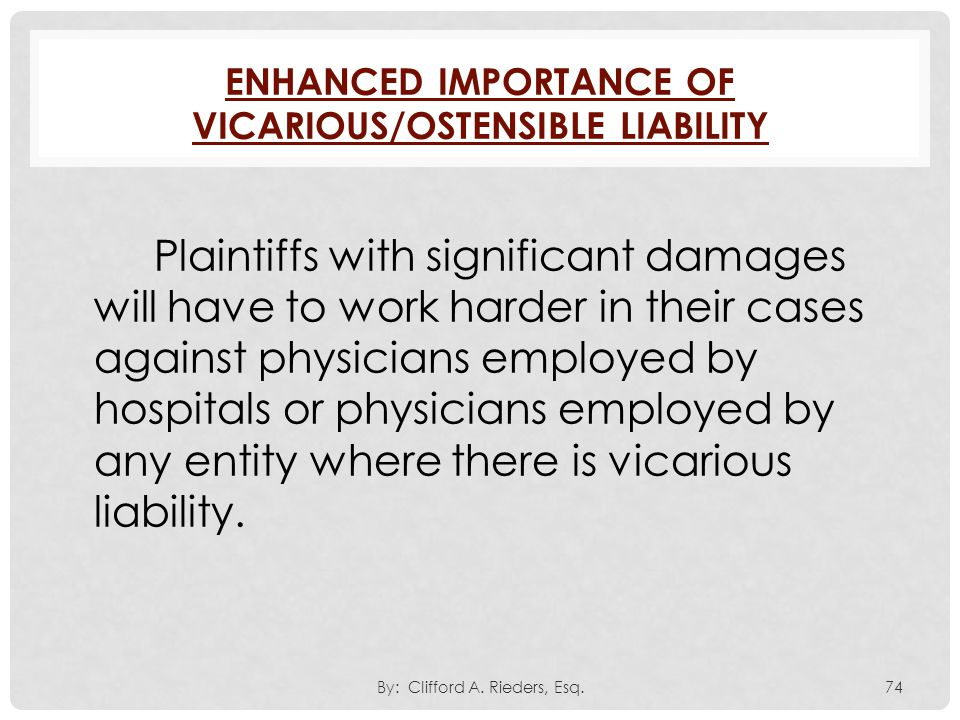 Enhanced Importance of Vicarious/Ostensible Liability