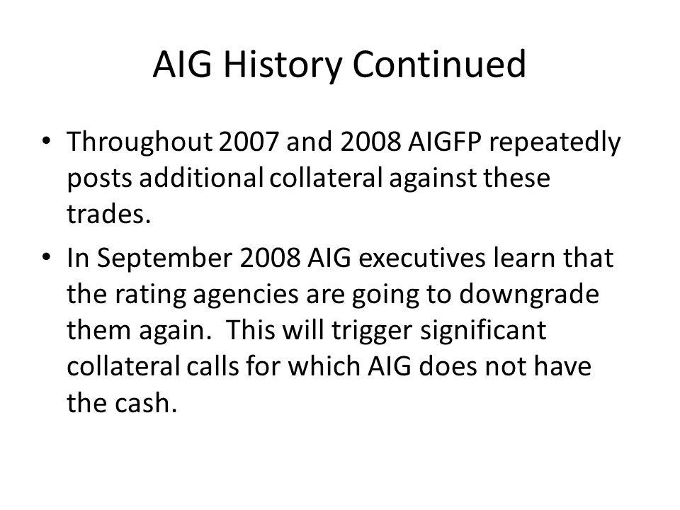 AIG History Continued Throughout 2007 and 2008 AIGFP repeatedly posts additional collateral against these trades.