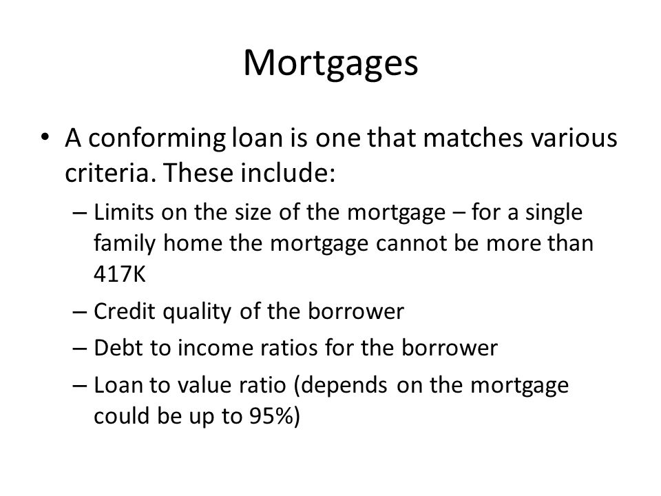 Mortgages A conforming loan is one that matches various criteria. These include: