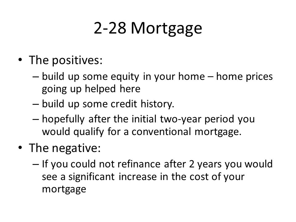 2-28 Mortgage The positives: The negative:
